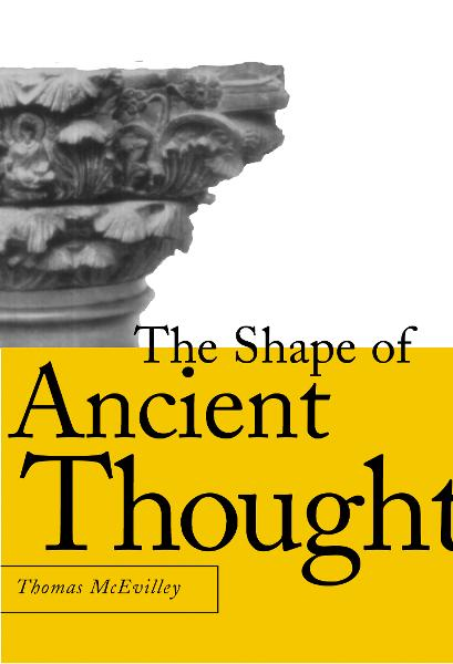 The Shape of Ancient Thought: Comparative Studies in Greek and Indian Philosophies By: Thomas McEvilley