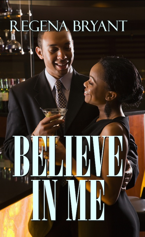 Believe in Me By: Regena Bryant