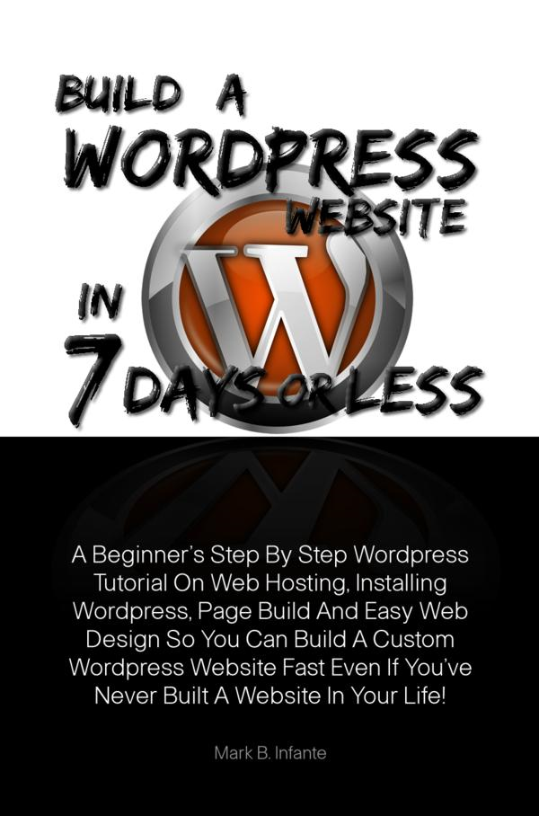 Build A Wordpress Website In 7 Days Or Less By: Mark B. Infante