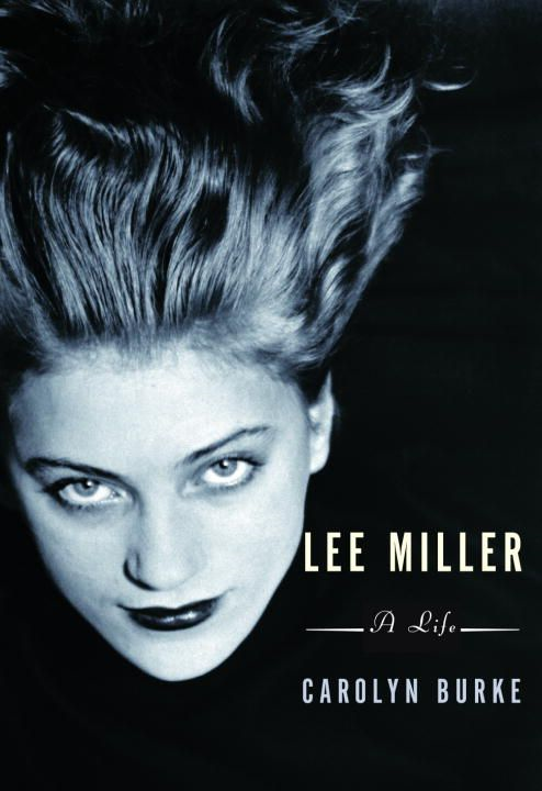 Lee Miller By: Carolyn Burke