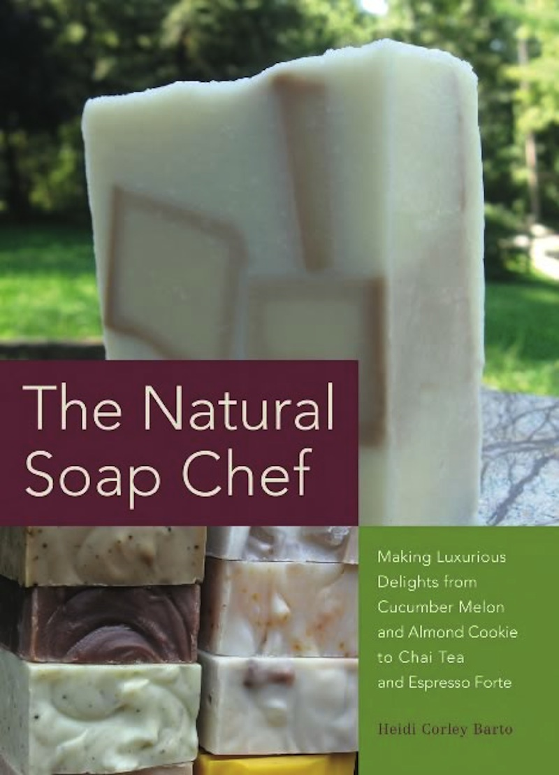 The Natural Soap Chef By: Heidi Corley Barto