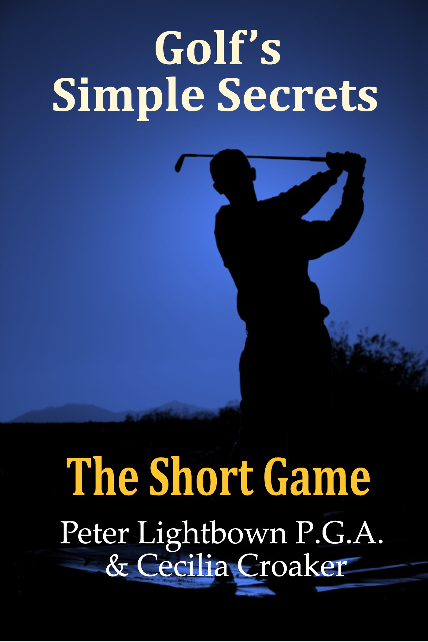 Golf's Simple Secrets: The Short Game