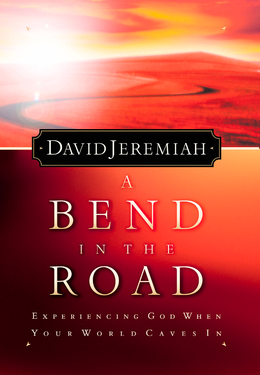A Bend in the Road By: David Jeremiah