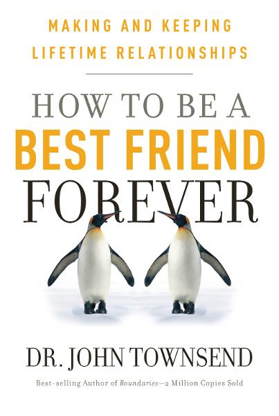 How To Be A Best Friend Forever By: Dr. John Townsend