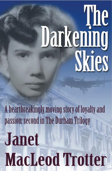 The Darkening Skies: A heartbreakingly moving story of loyalty and passion: second in the Durham Trilogy By: Janet MacLeod Trotter
