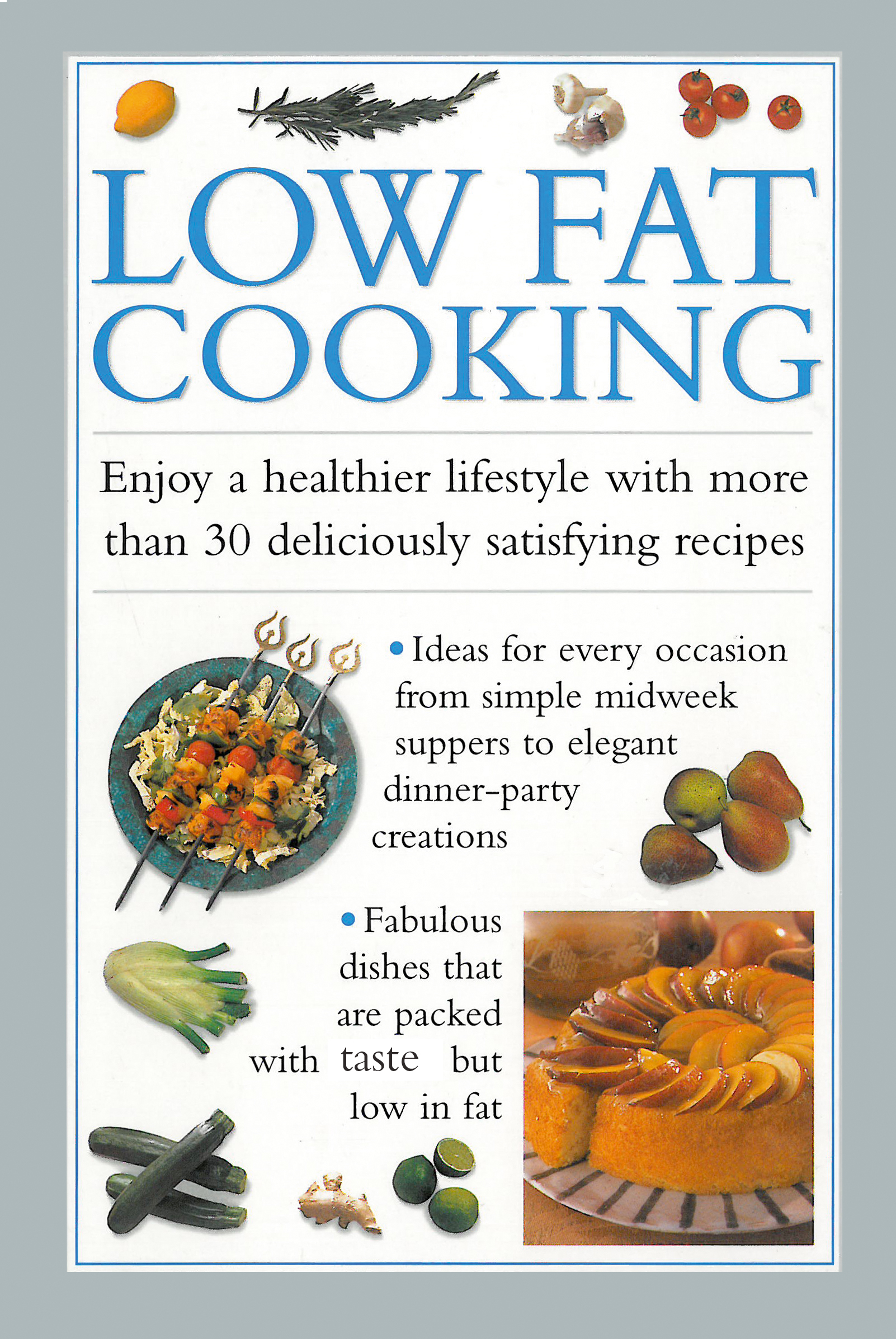 Low Fat Cooking Enjoy a Healthier lifestyle with More Than 30 Deliciously Satisfying Recipes
