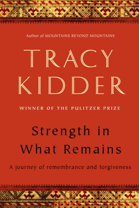 Strength in What Remains By: Tracy Kidder