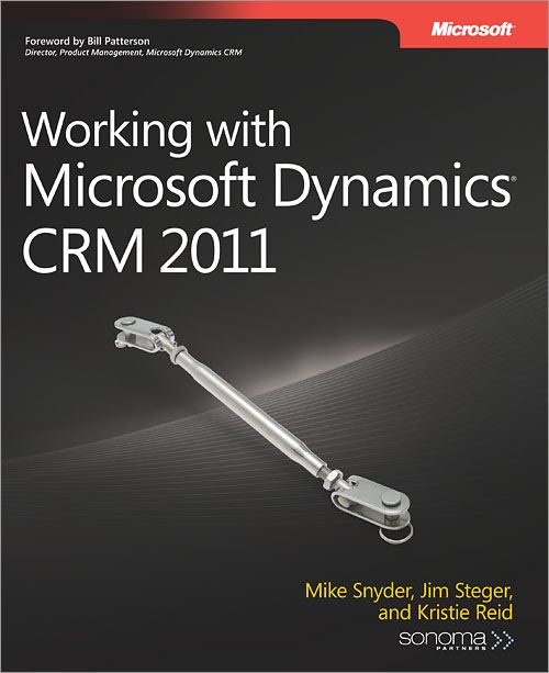 Working with Microsoft Dynamics® CRM 2011 By: Jim Steger,Kristie  Reid,Mike Snyder