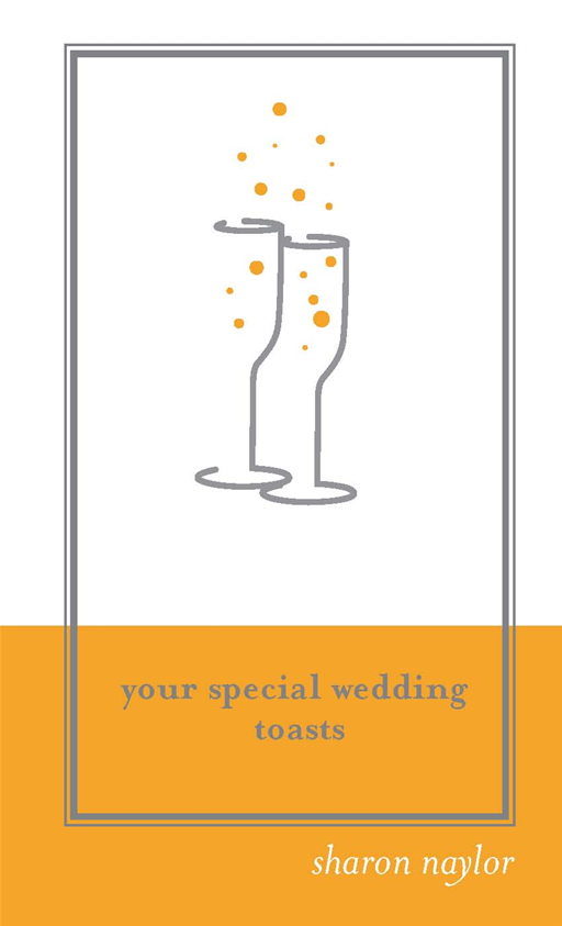Your Special Wedding Toasts By: Sharon Naylor