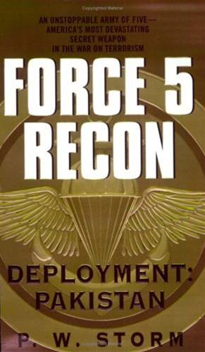 Force 5 Recon: Deployment: Pakistan By: P. W. Storm