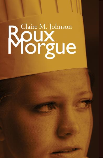 Roux Morgue By: Claire M Johnson