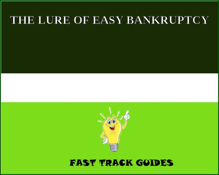 THE LURE OF EASY BANKRUPTCY