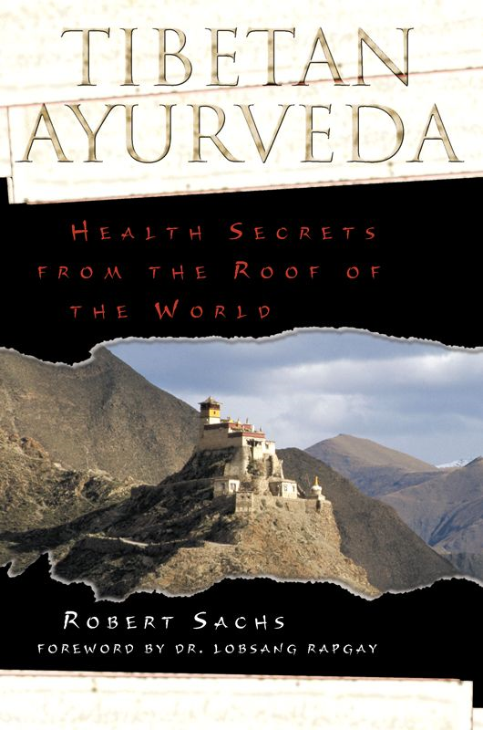 Tibetan Ayurveda: Health Secrets from the Roof of the World By: Robert Sachs