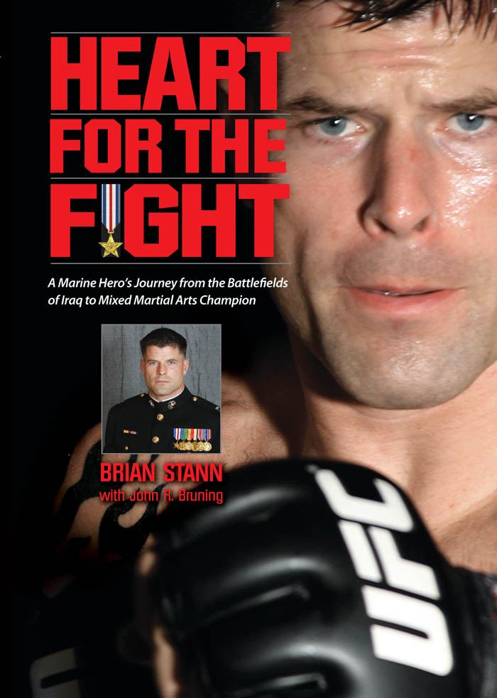 Heart for the Fight: A Marine Hero's Journey from the Battlefields of Iraq to Mixed Martial Arts Champion By: Brian Stann,John R. Bruning