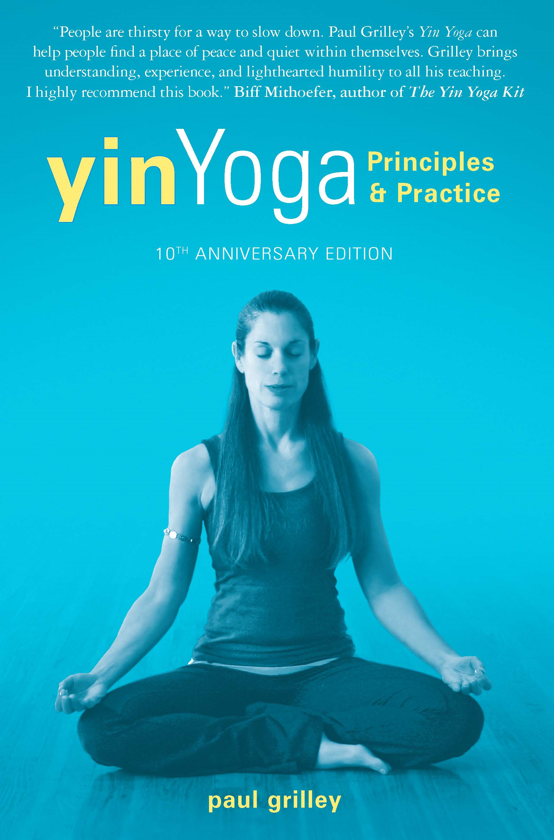 Yin Yoga: Principles and Practice - 10th Anniversary Edition