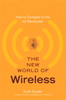 The New World of Wireless: How to Compete in the 4G Revolution By: Scott T. Snyder