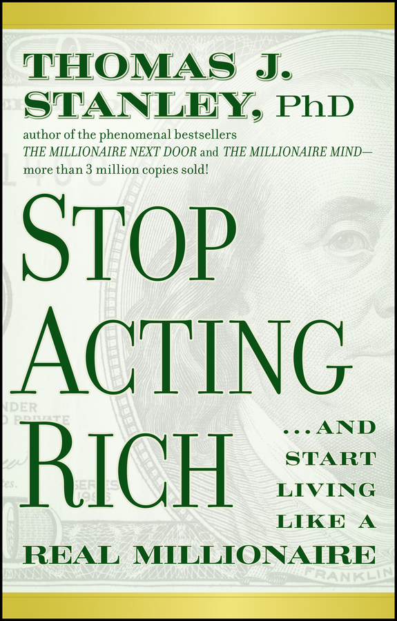 Stop Acting Rich By: Thomas J. Stanley