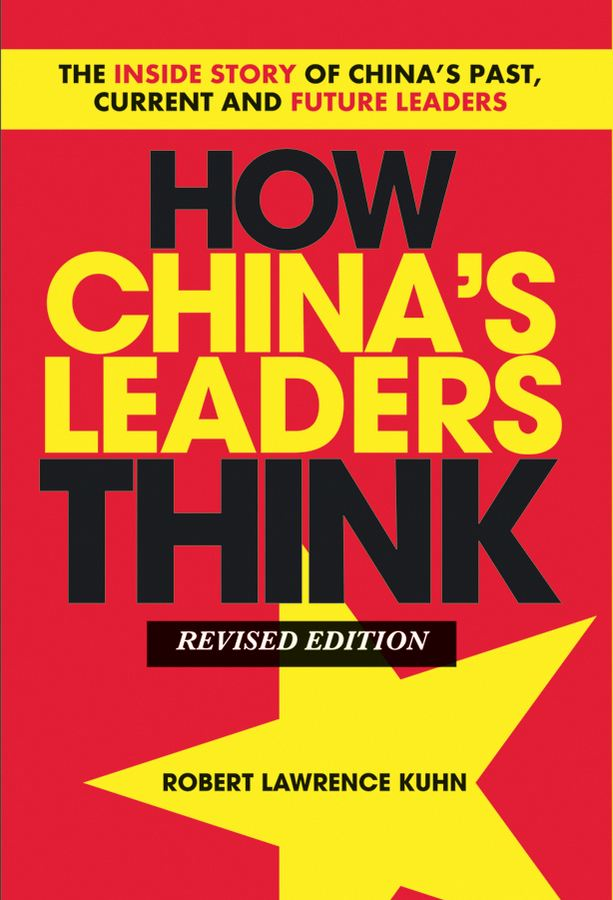 How China's Leaders Think By: Robert Lawrence Kuhn
