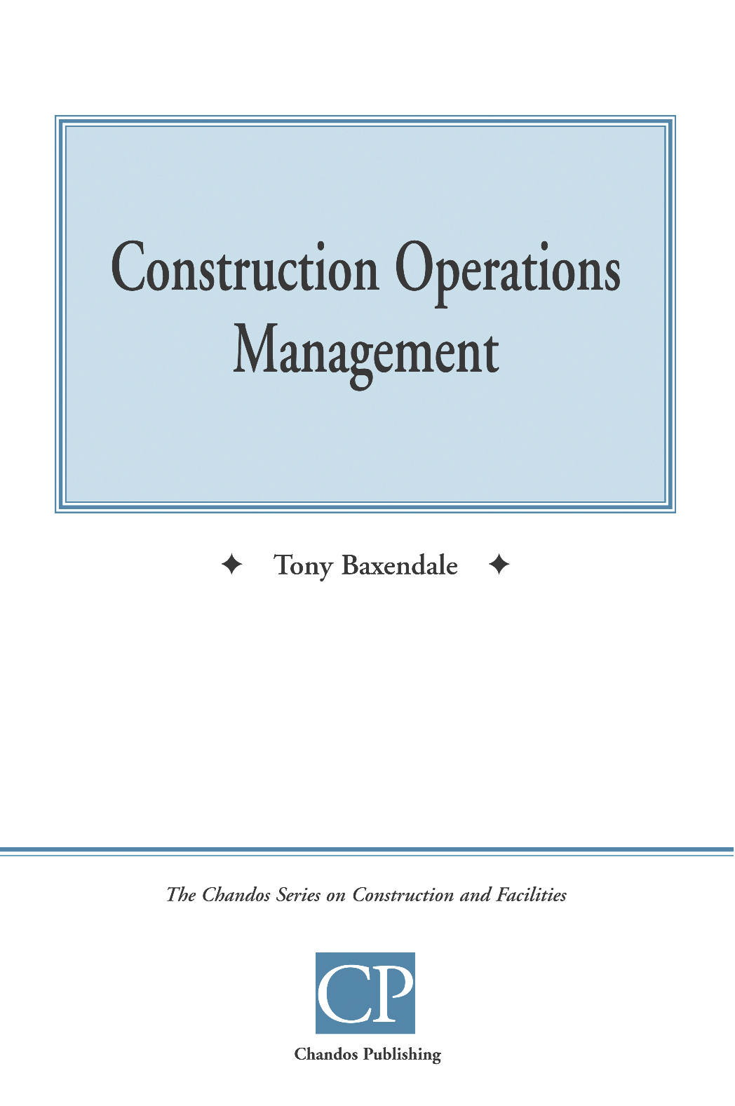 Construction Operations Management By: Tony Baxendale