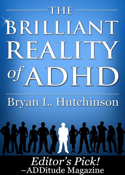 The Brilliant Reality of ADHD By: Bryan L. Hutchinson