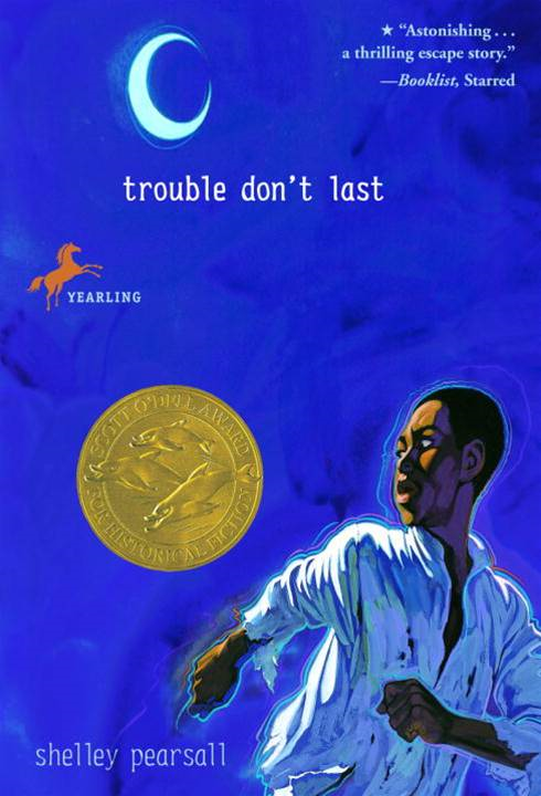 Trouble Don't Last By: Shelley Pearsall