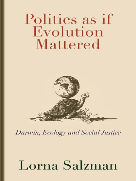 Politics as if Evolution Mattered By: Lorna Salzman