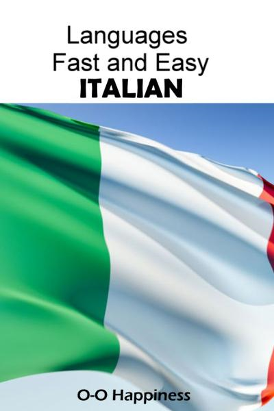 Languages Fast and Easy ~ Italian By: O-O Happiness