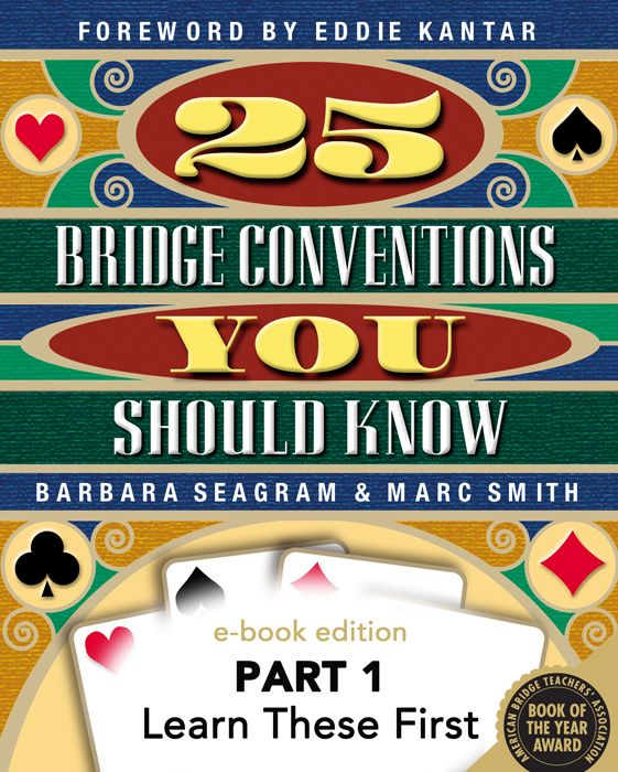 25 Bridge Conventions You Should Know - Part 1: Learn These First By: Barbara Seagram, Marc Smith