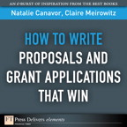 How to Write Proposals and Grant Applications That Win By: Claire Meirowitz,Natalie Canavor