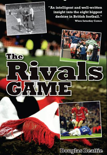 The Rivals Game: Inside the British Football Derby By: Douglas Beattie