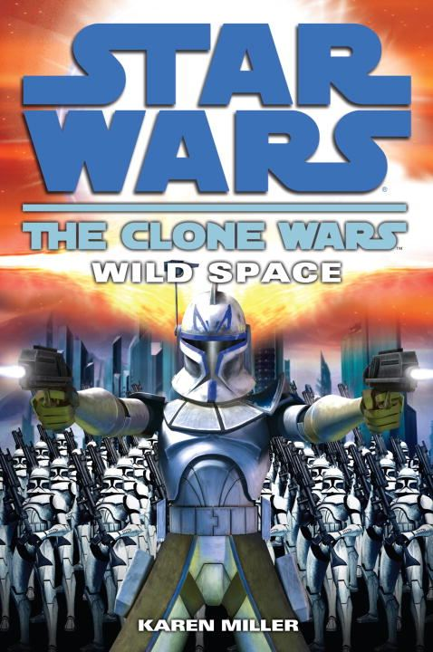 Wild Space: Star Wars (The Clone Wars) By: Karen Miller