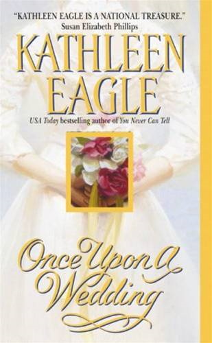 Once Upon a Wedding By: Kathleen Eagle