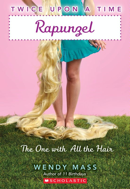 Twice Upon a Time #1: Rapunzel, The One With All the Hair By: Wendy Mass