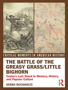 The Battle of the Greasy Grass/Little Bighorn Custer's Last Stand in Memory, History, and Popular Culture