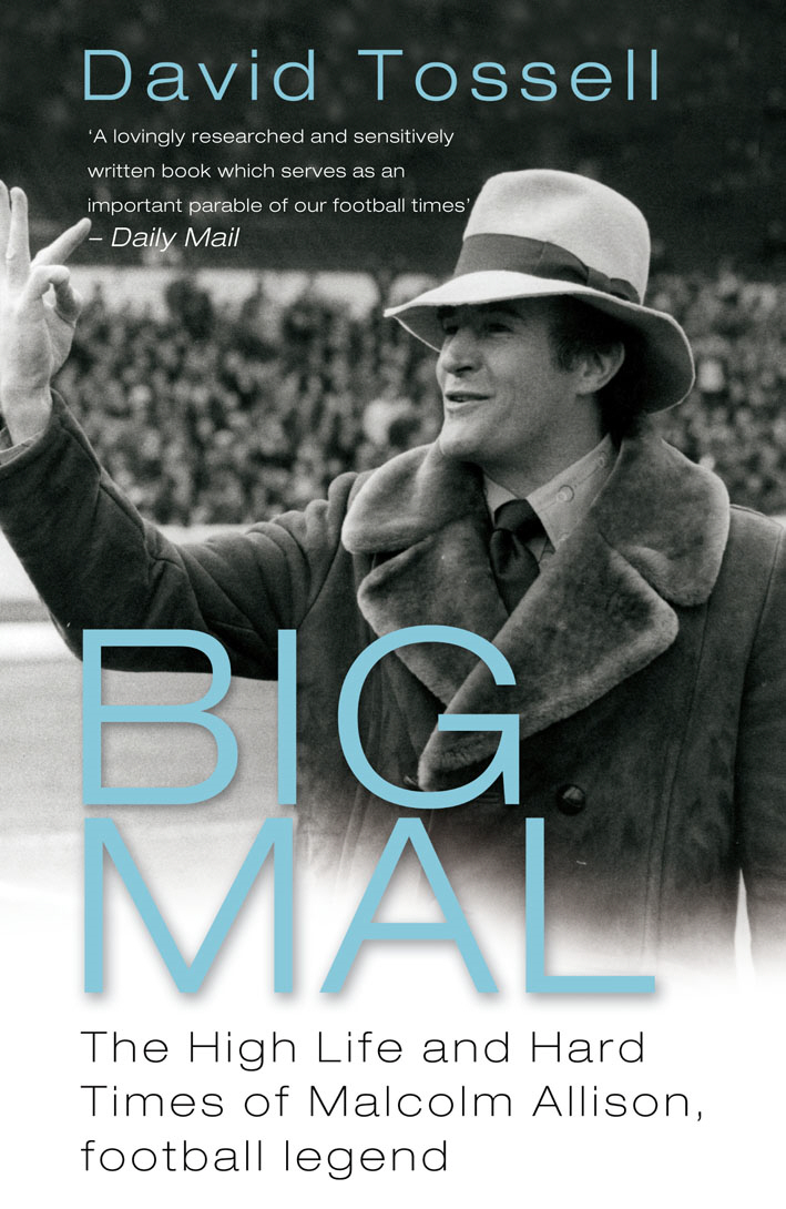 Big Mal The High Life and Hard Times of Malcolm Allison,  Football Legend