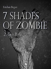 BOGASI Esteban - 7 SHADES OF ZOMBIE - Episode 2 : Gris Perle 	 Image