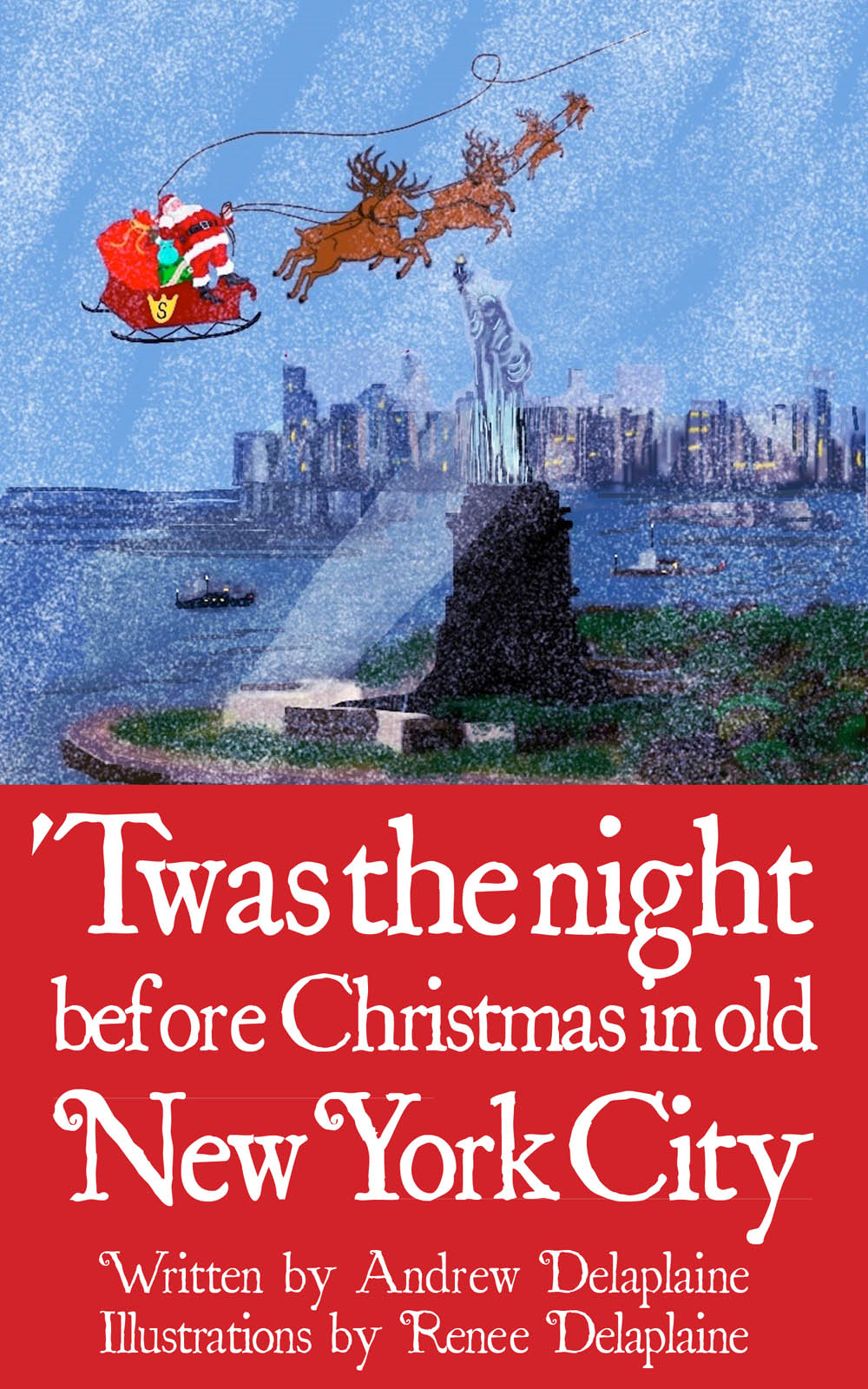 Twas the Night Before Christmas in old New York City By: Andrew Delaplaine,Renee Delaplaine