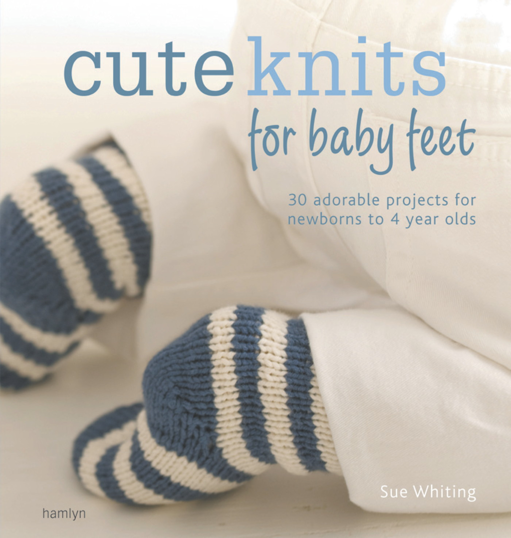 Cute Knits for Baby Feet 30 simple projects from newborn to 4 years
