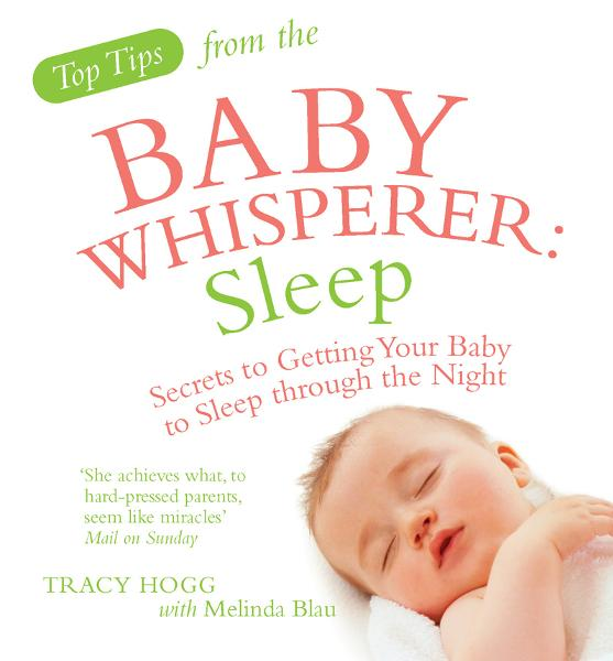 Top Tips from the Baby Whisperer: Sleep Secrets to Getting Your Baby to Sleep through the Night