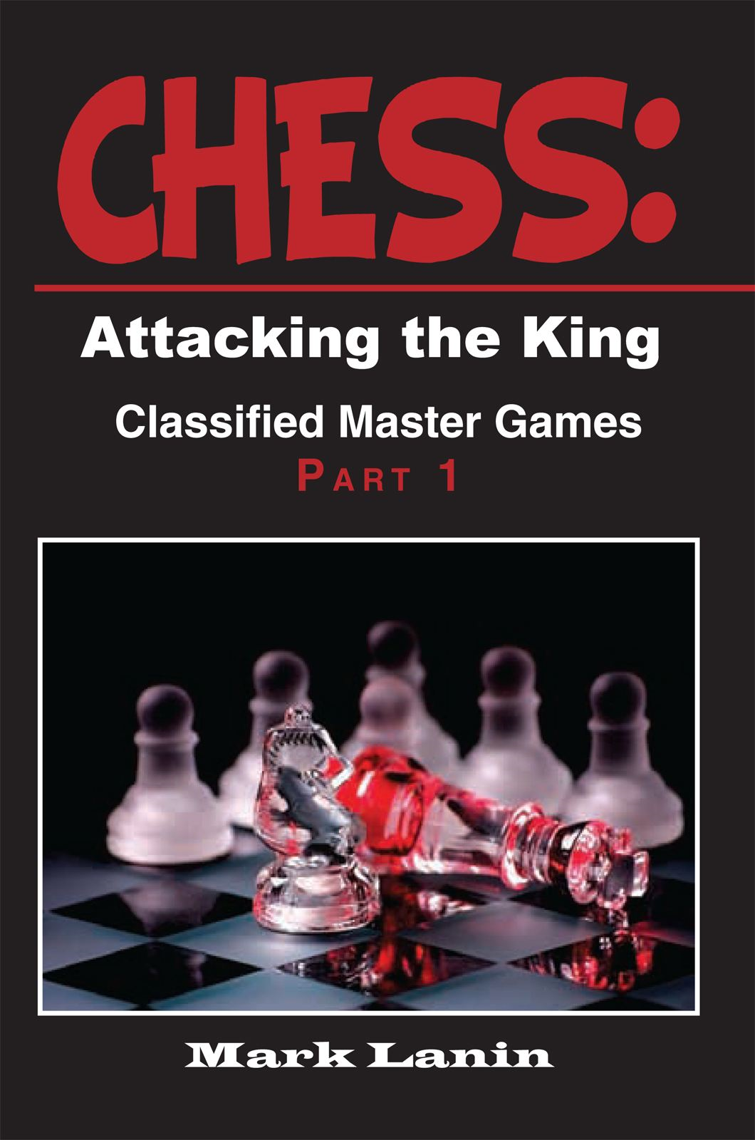 CHESS: Attacking the King. Collection of Classified Master Games, Part1