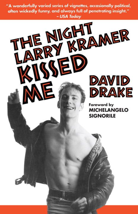 The Night Larry Kramer Kissed Me By: David Drake