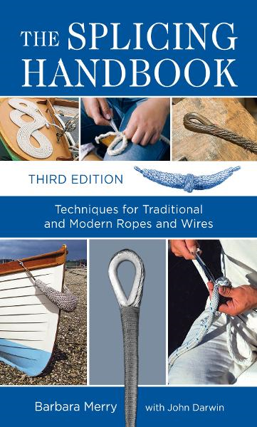 The Splicing Handbook, Third Edition : Techniques for Modern and Traditional Ropes: Techniques for Modern and Traditional Ropes By: Barbara Merry
