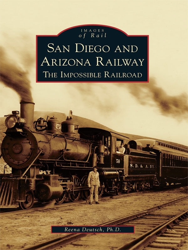 San Diego and Arizona Railway:: The Impossible Railroad
