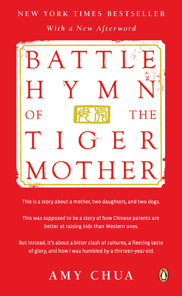 Battle Hymn of the Tiger Mother By: Amy Chua
