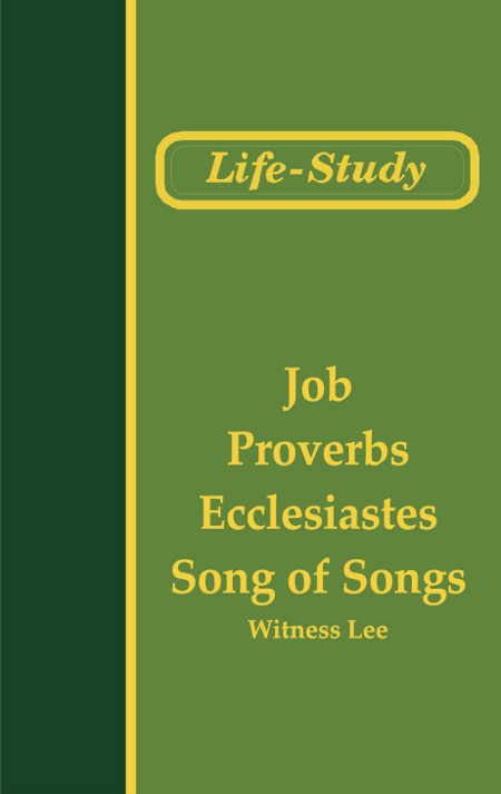 Life-Study of Job, Proverbs, Ecclesiastes, and Song of Songs  By: Witness Lee