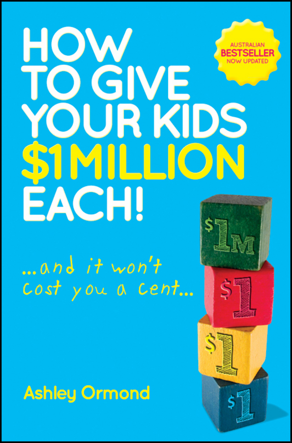How to Give Your Kids $1 Million Each! (and It Won't Cost You a Cent) By: Ashley Ormond