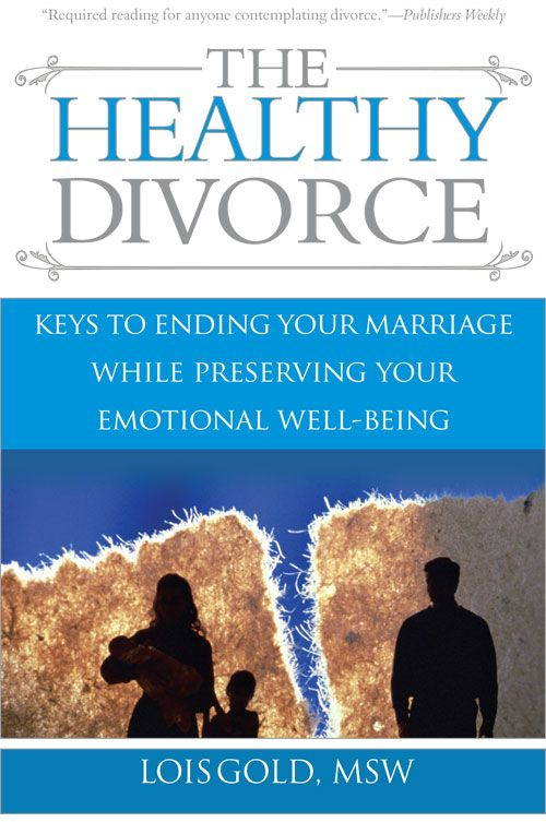 Healthy Divorce: Keys to Ending Your Marriage While Preserving Your Emotional Well-Being