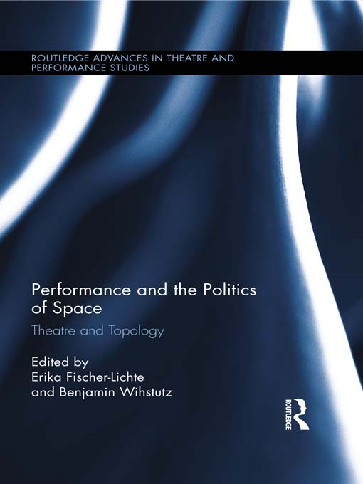 Performance and the Politics of Space Theatre and Topology