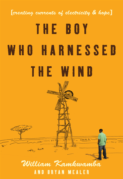 The Boy Who Harnessed the Wind: Creating Currents of Electricity and Hope By: Bryan Mealer,William Kamkwamba