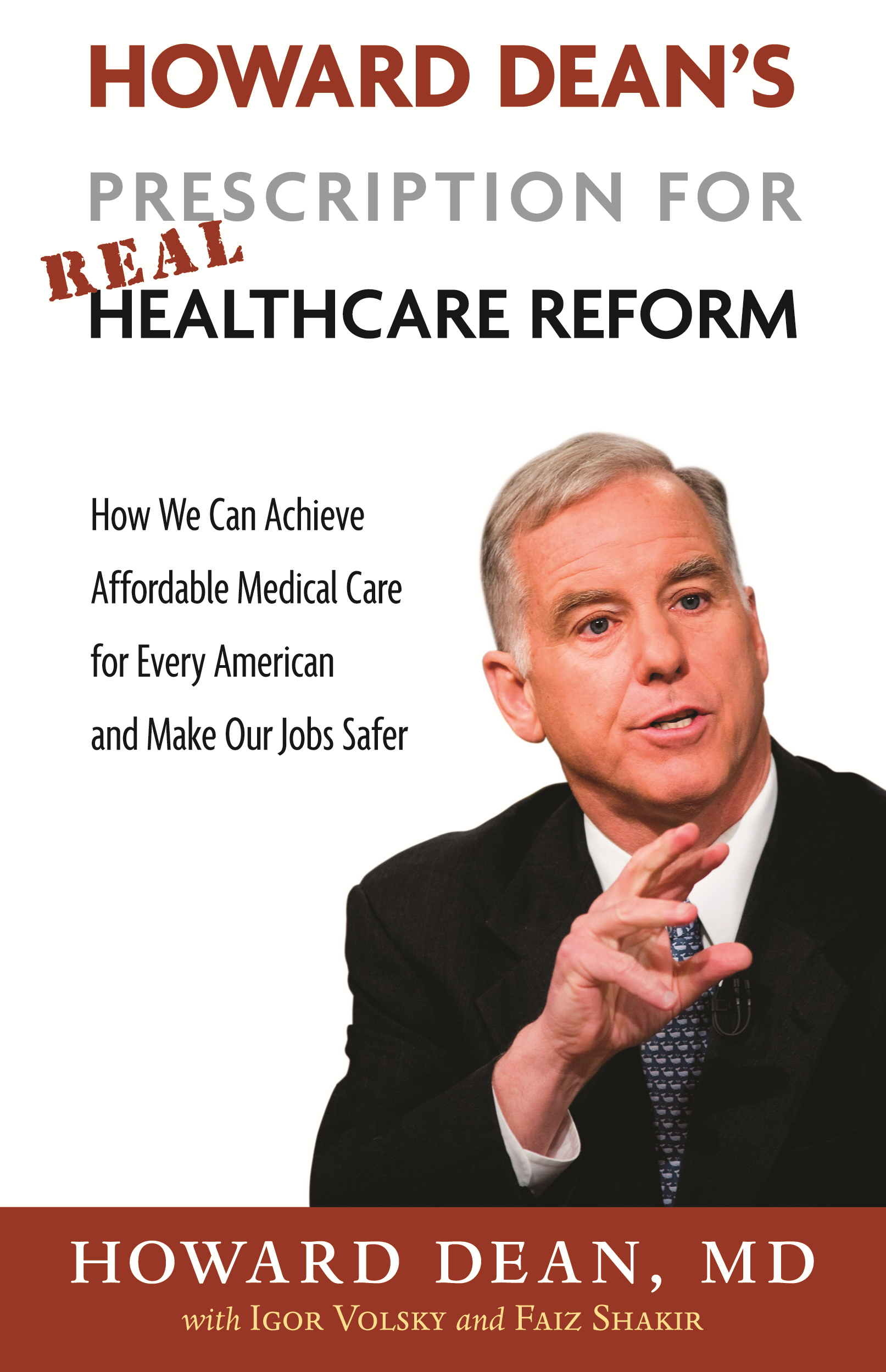 Howard Dean's Prescription for Real Healthcare Reform: How We Can Achieve Affordable Medical Care for Every American and Make Our Jobs Safer By: Howard Dean